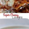 SUPER CHEESY LASAGNA